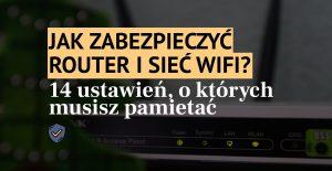 Jak zabezpieczyć router WiFi?